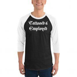 Tattooed & Employed 3/4 sleeve raglan shirt